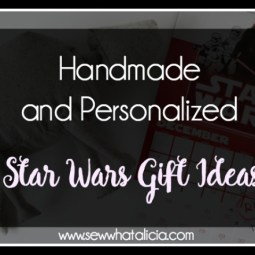 Handmade and Personalized Star Wars Gift Ideas