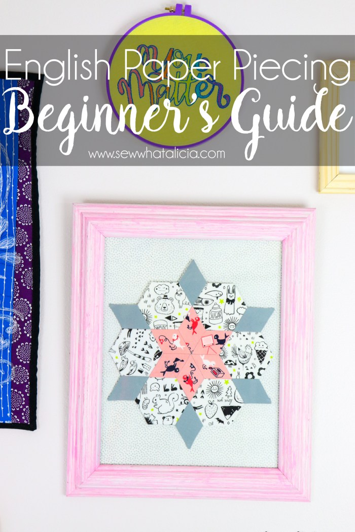English Paper Piecing - A beginner's guide: Everything you need to know to start english paper piecing. Click through for all the details with tons of tips and tricks. | www.sewwhatalicia.com