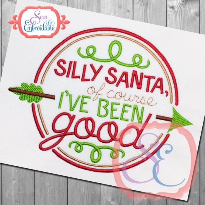 embroidery design that says silly santa of course I've been good