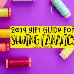 2019 Gift Guide for Sewing Fanatics