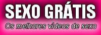 Sexo Grátis, Vídeos de Sexo