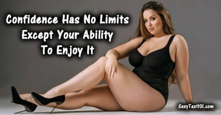 Confidence Has No Limits Except Your Ability To Enjoy It