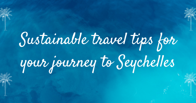 Sustainable travel tips for your journey to Seychelles