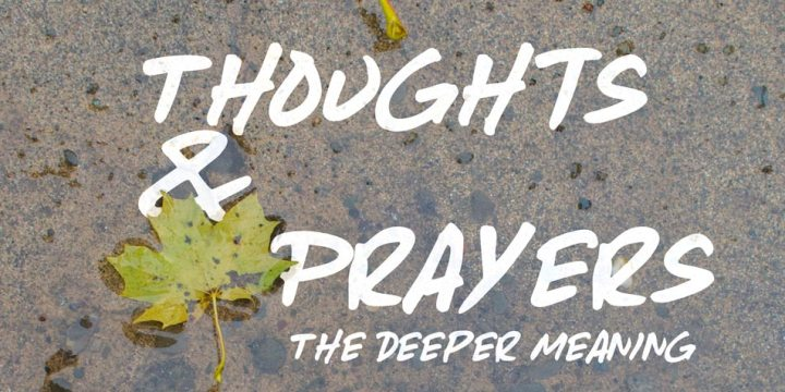 Thoughts and Prayers – The Deeper Meaning