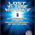 Lost In Time And Space: An Unofficial Guide To The Uncharted Journeys Of Doctor Who by Matthew J Elliott (book review).