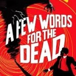 A Few Words For The Dead (Section 37 book 3) by Guy Adams (book review).