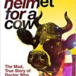 Space Helmet For A Cow: The Mad, True Story Of Doctor Who Volume 1 (1963-1989) by Paul Kirkley (book review).