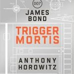 Trigger Mortis by Anthony Horowitz (book review).