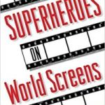 Superheroes On World Screens edited by Rayna Denison and Rachel Mizsei-Ward (book review).