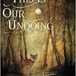 This Is Our Undoing by Lorraine Wilson (book review).