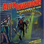 Alien Invasions!: The History Of Aliens In Pop Culture edited by Michael Stein (book review).