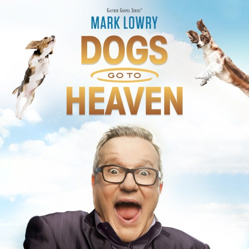 """Dogs Go to Heaven and """"Other Undisputed Facts"""" from GRAMMY® Award-winning Mark Lowry Hits the Top of Multiple Charts"""