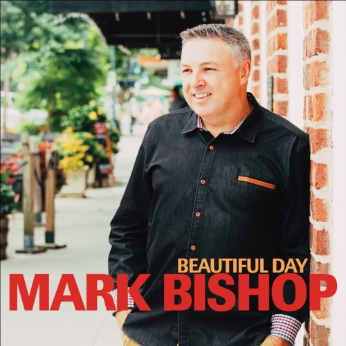 Mark Bishop releases Beautiful Day, a positive album about faith and trust