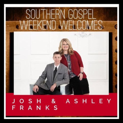 Southern Gospel Weekend Welcomes Josh & Ashley Franks