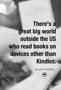 Why Smashwords? There's a great big world outside the US who read books on devices other than Kindles.