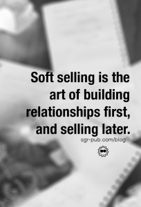 Building an audience requires soft selling, the art of building relationships first, then selling later.