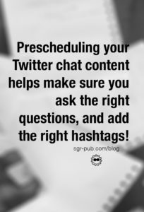 Prescheduling your Twitter chat content helps make sure you ask the right questions