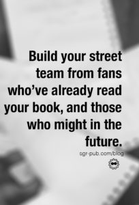 Build your author street team from fans who've already read your book, and those who might in the future