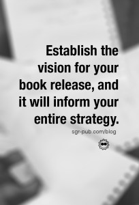 Book release strategies: Establish the vision for your book release, and it will inform your entire strategy