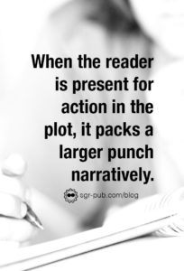 Showing and telling: When the reader is present for the action in the plot, it packs a larger punch narratively