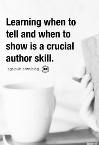 Showing and telling: Learning when to use each is a crucial author skill