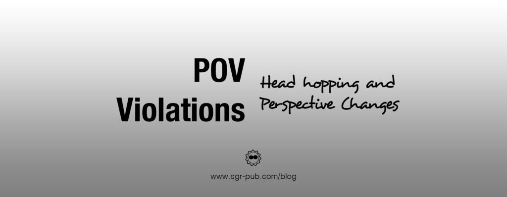 POV Violations: Head Hopping and Perspective changes