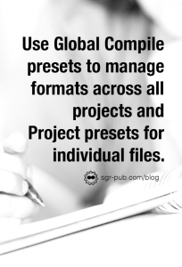 Two kinds of compile presets: Global presets and project presets
