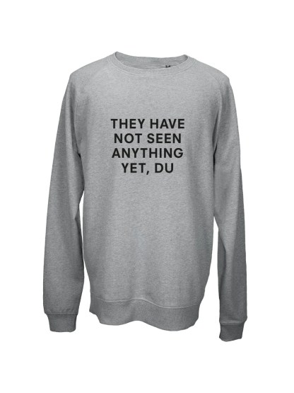 sweatshirt grå - they have not seen anything yet, du
