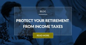 Protect Your Retirement From Income Taxes