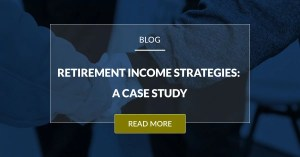 Retirement Income Strategies: A Case Study