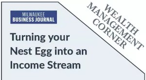Blog Milwaukee Business Journal Wealth Management Corner Nest Egg To Income Stream 9.11.2020 COVER
