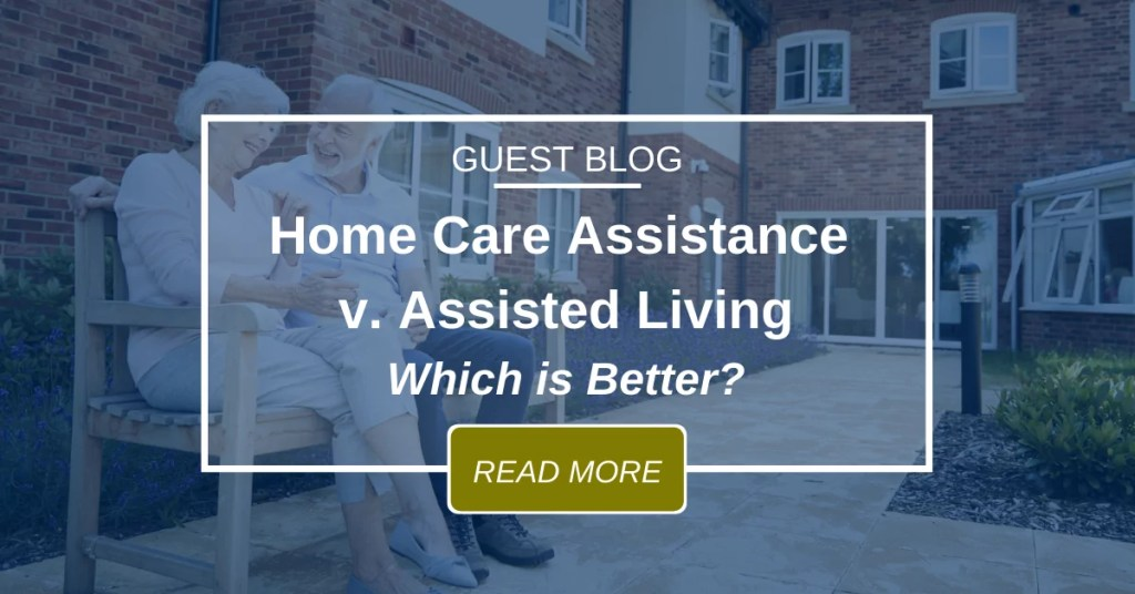 Guest Blog Home Care Assistance V. Assisted Living