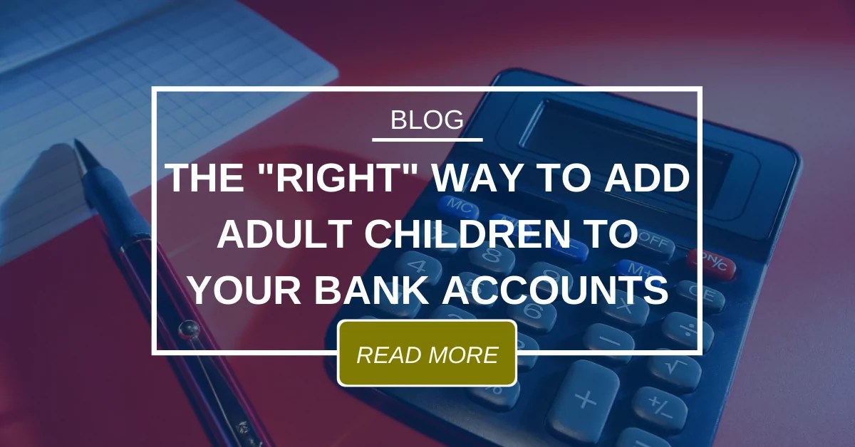 Right Way To Add Adult Children To Bank Accounts