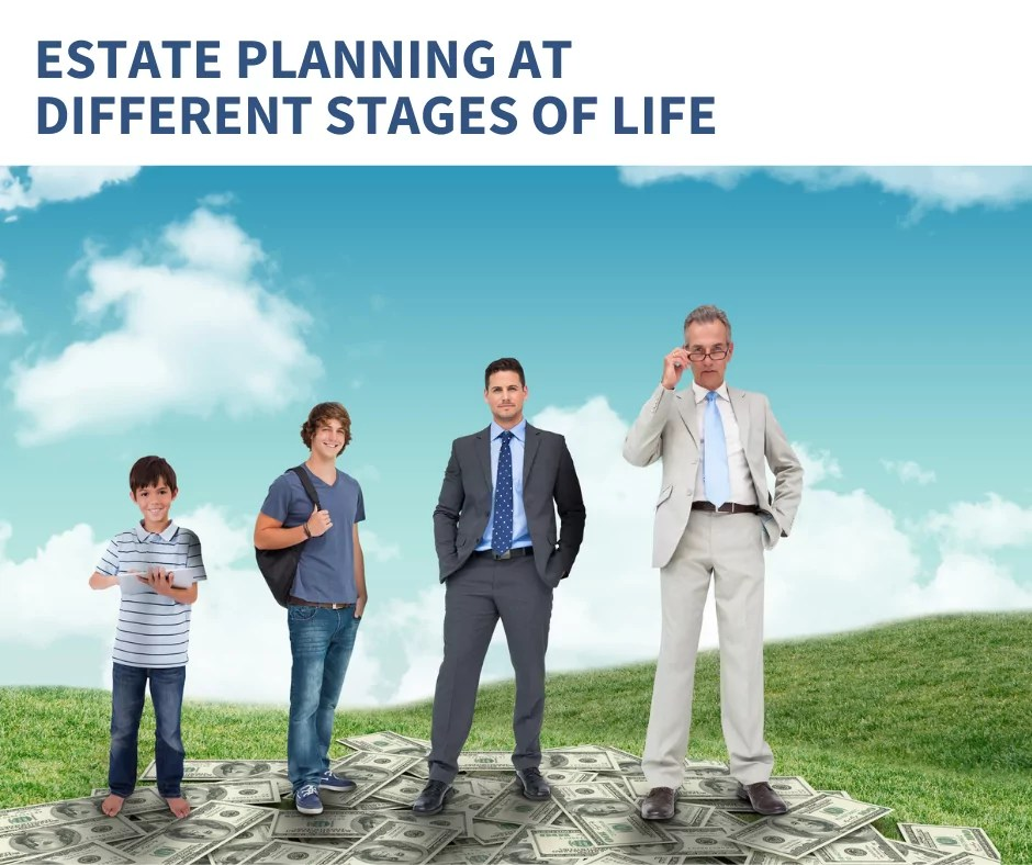 Different Life Stages Require Different Types of Estate Planning
