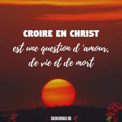 Croire en Christ est une question d'amour, de vie et de mort...