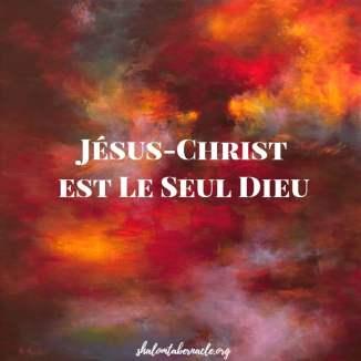 Jésus-Christ est Le Seul Dieu...