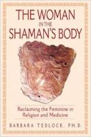 Woman in the Shaman's Body by Barbara Tedlock