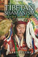 Tibetan Shamanism Ecstacy and Healing by Larry Peters