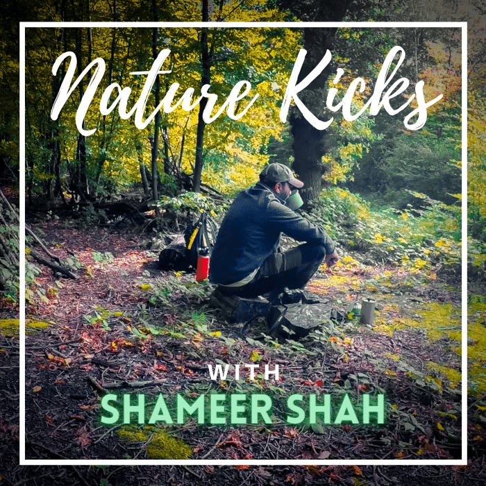 Nature Kicks podcast with Shameer Shah