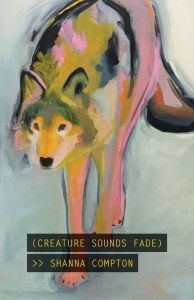 The cover of (CREATURE SOUNDS FADE) by Shanna Compton, featuring a painting of a wolf in ochre, pink, black, and gray against a pale blue-gray background. The title and author name are styled in semi-opaque black boxes and yellow monospace type, in the manner of Closed Captions, which are a theme.