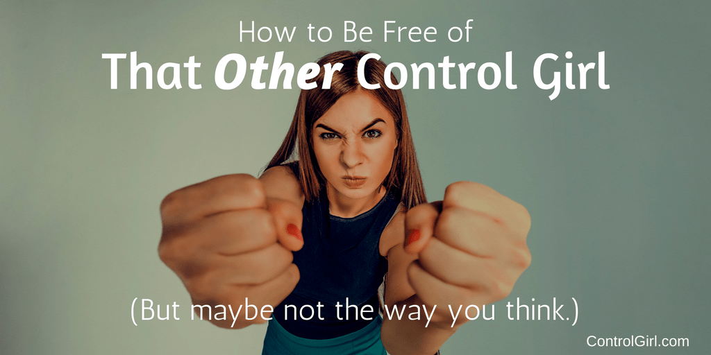 How to Be Free of that *Other* Control Girl