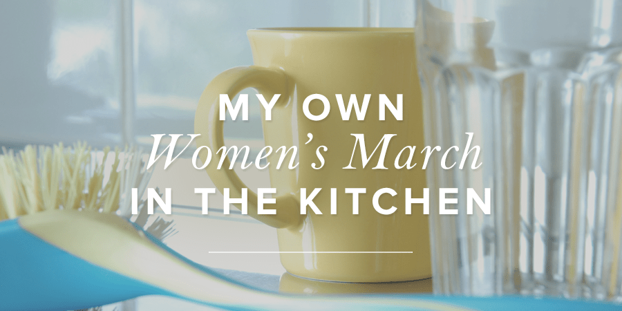 My Own Women's March in the Kitchen
