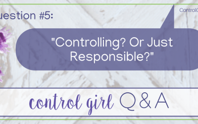 Controlling? Or just Responsible? {Control Girl Q & A}