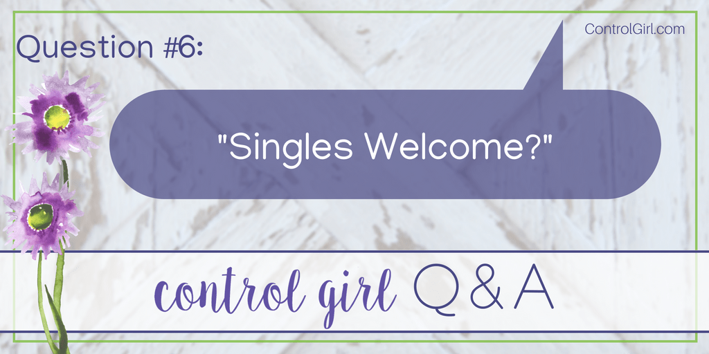 Singles, Welcome? {Control Girl Q & A}