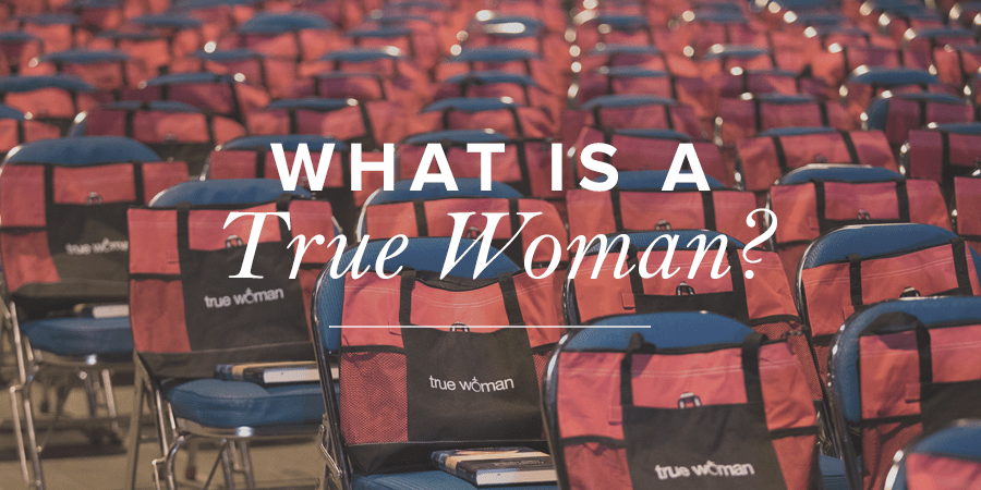 What Is a True Woman?