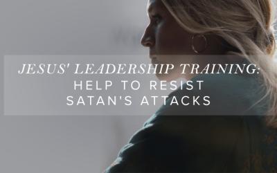 Jesus' Leadership Training: Help to Resist Satan's Attacks