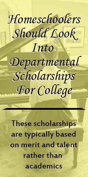 Homeschoolers should ook into Departmental Scholarships
