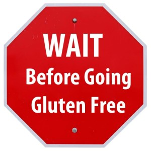 Why You Should Wait Before Going Gluten Free