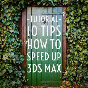 10 tips how to speed up 3ds Max-0