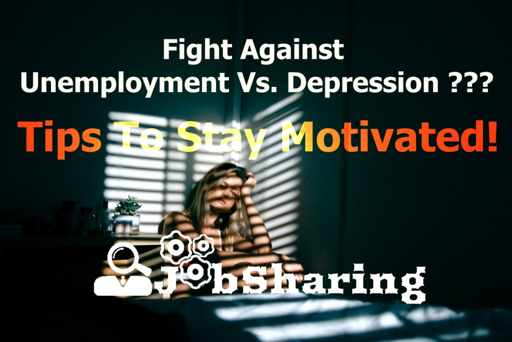 How To Fight Against The Unemployment – Tips To Stay Motivated
